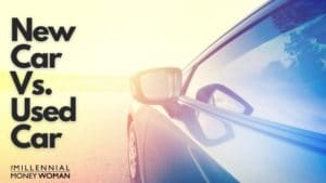 """the millennial money woman blog post """"buying a used car vs new"""""""