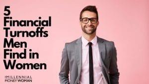 "the millennial money woman blog post ""5 financial turnoffs men find in women"""""