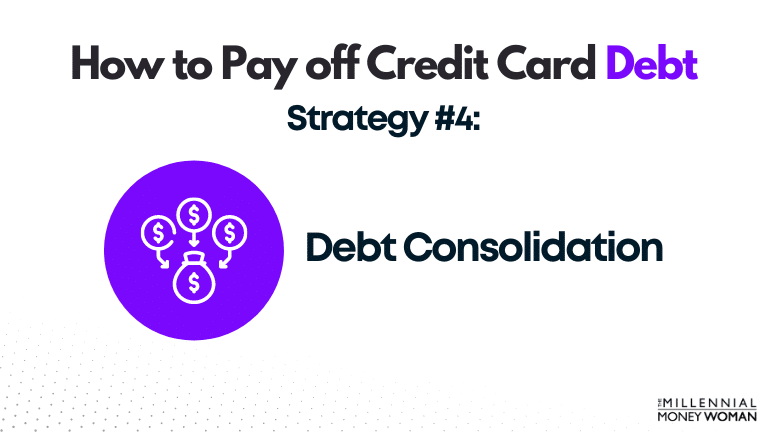 how to pay off credit card debt strategy 4: debt consolidation