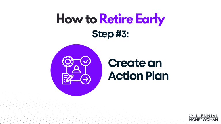 how to retire early step 3 create an action plan
