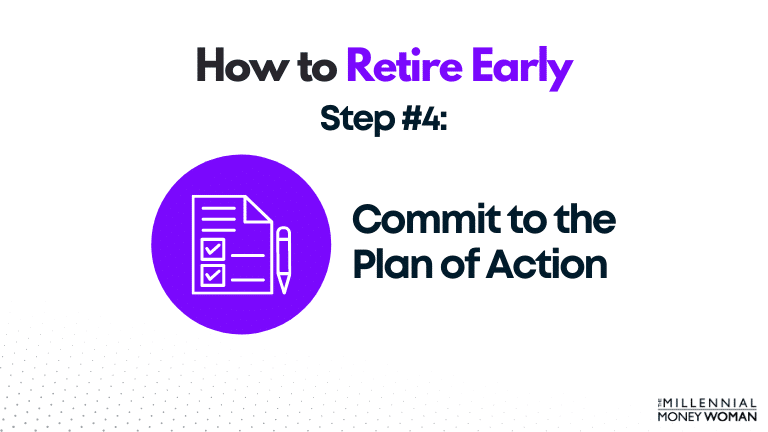 how to retire early step 4 commit to the plan of action