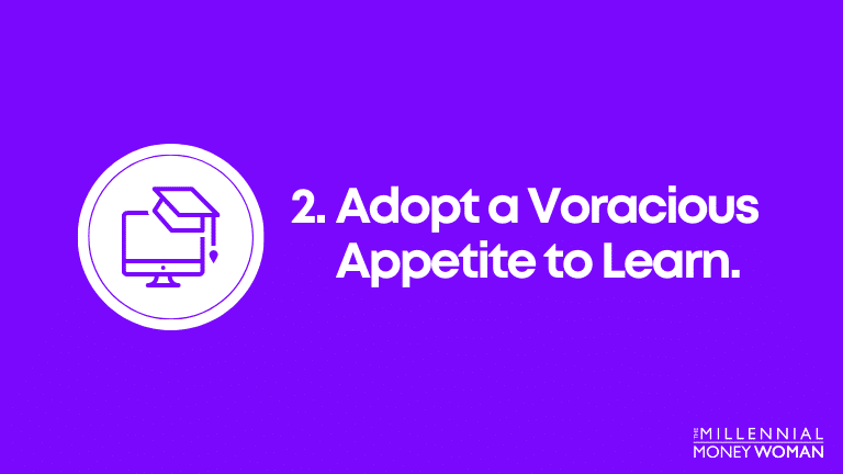 adopt a voracious appetite to learn