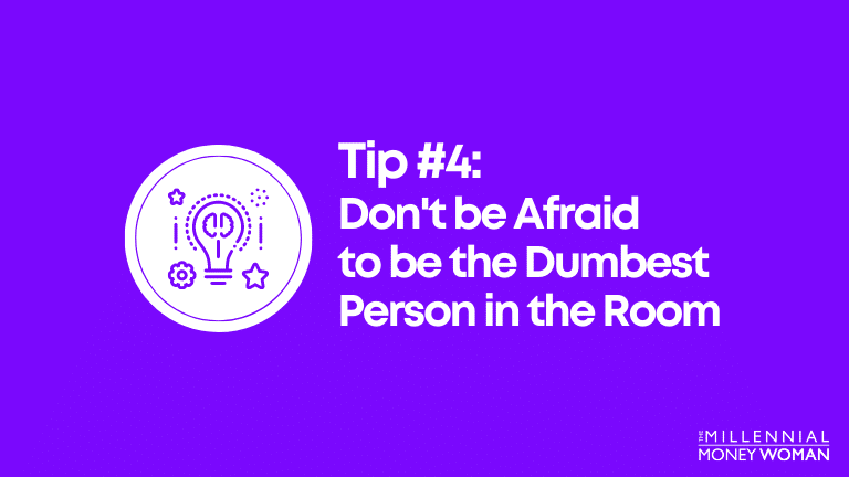 dont be afraid to be the dumbest person in the room