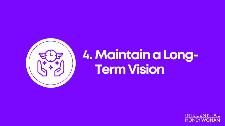 maintain a long term mindset