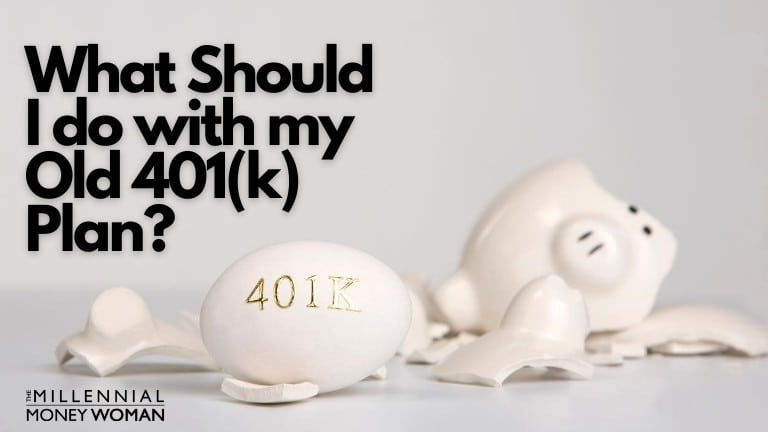 """the millennial money woman blog post """"what should i do with my old 401(k)"""""""