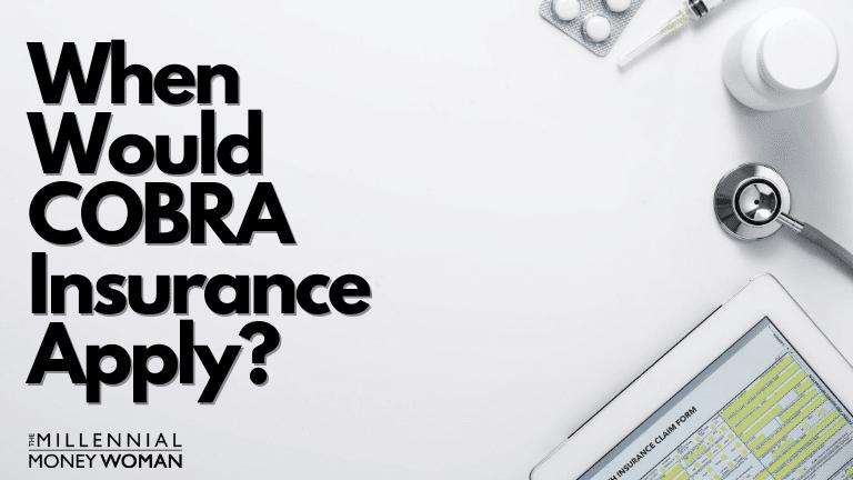 "the millennial money woman blog post ""when would cobra insurance apply"""