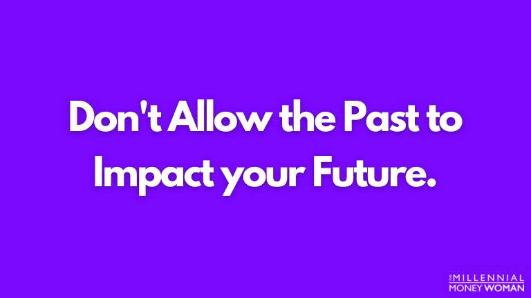 dont allow the past to impact your future