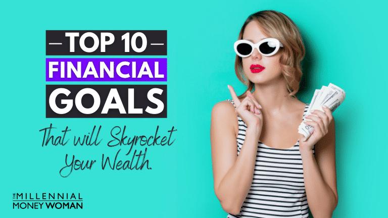 """the millennial money woman blog post """"top 10 financial goals examples"""""""