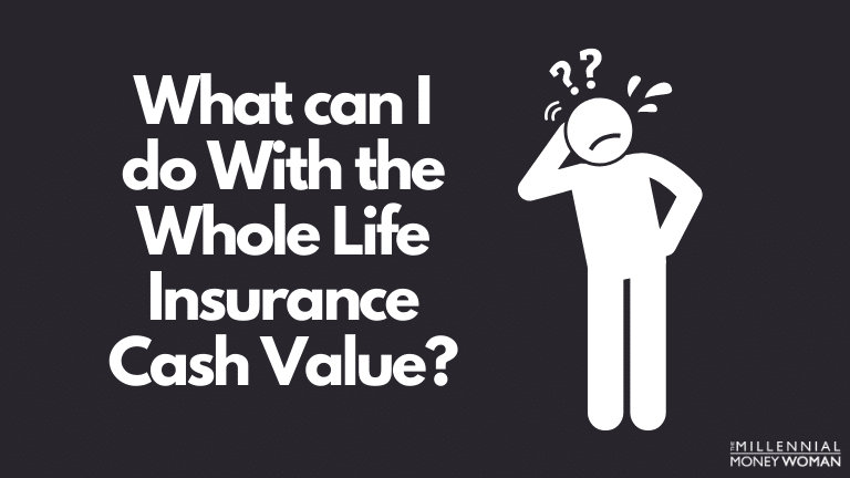"""the millennial money woman blog post """"what can i do with the whole life insurance cash value"""""""