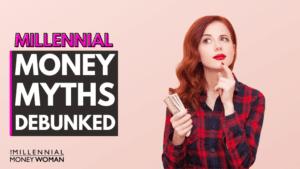 """the millennial money woman blog post """"millennial money myths debunked"""""""