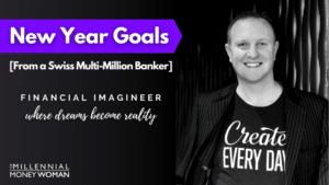 """the millennial money woman blog post """"new year goals from a swiss banker"""""""