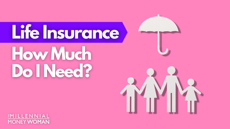 """the millennial money woman blog post """"how much life insurance do I need"""""""