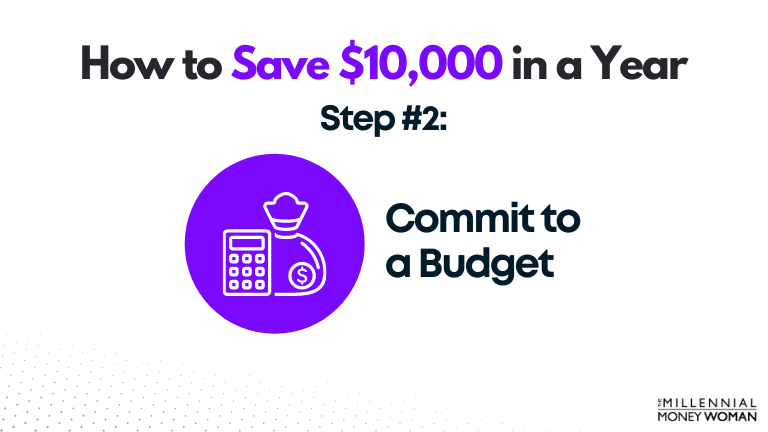 how to save $10,000 in a year - step #2: commit to a budget