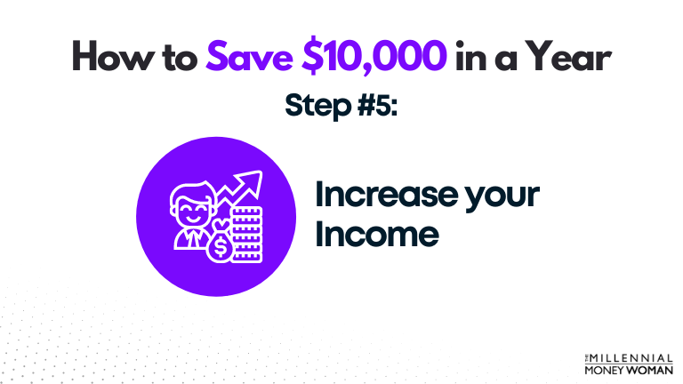 how to save $10,000 in a year - step #5: increase your income