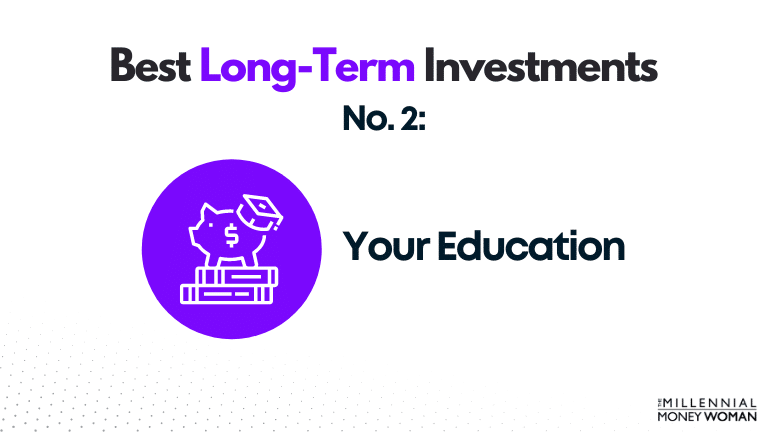 best long term investment - your education
